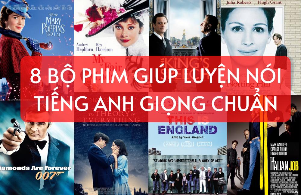 Tổng hợp 8 bộ phim giúp luyện nói tiếng Anh giọng chuẩn