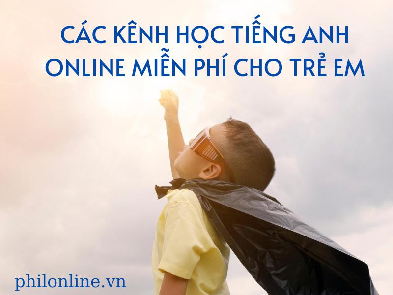 Các kênh học tiếng Anh online miễn phí cho trẻ em